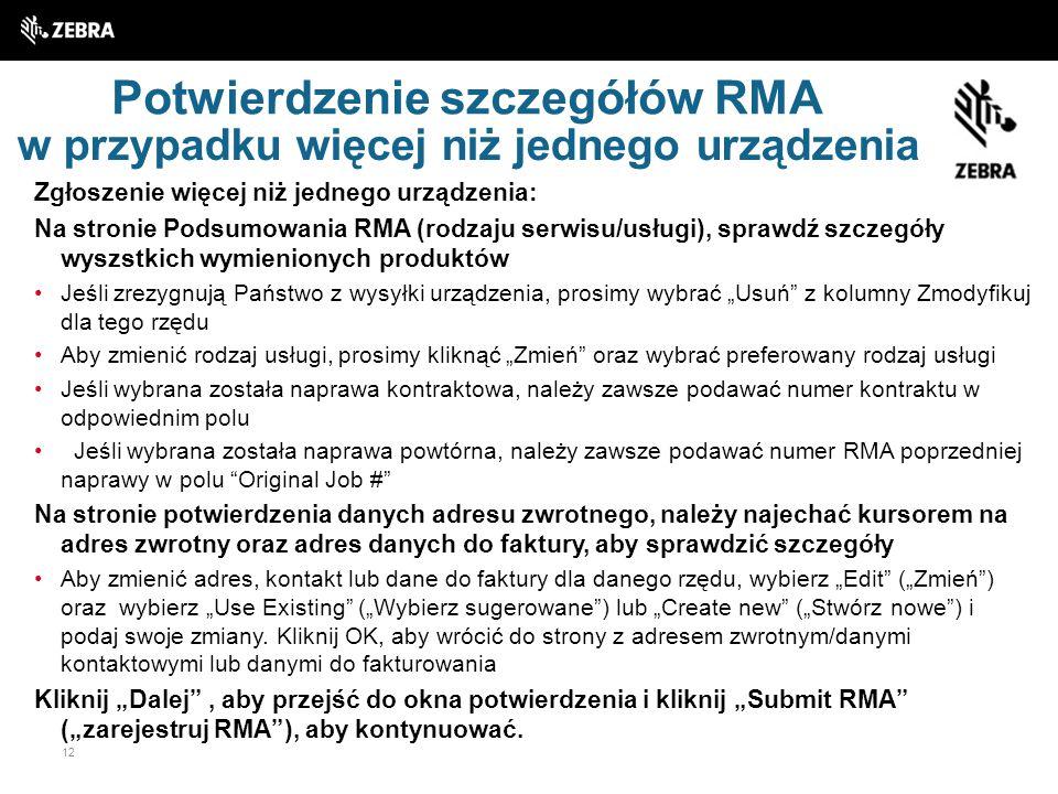 12 Potwierdzenie szczegółów RMA Zgłoszenie więcej niż jednego urządzenia: Na stronie Podsumowania RMA (rodzaju serwisu/usługi), sprawdź szczegóły wysz