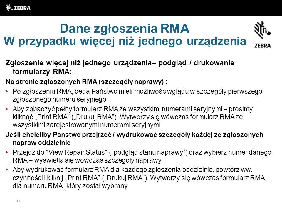 14 Dane zgłoszenia RMA Zgłoszenie więcej niż jednego urządzenia– podgląd / drukowanie formularzy RMA: Na stronie zgłoszonych RMA (szczegóły naprawy) :