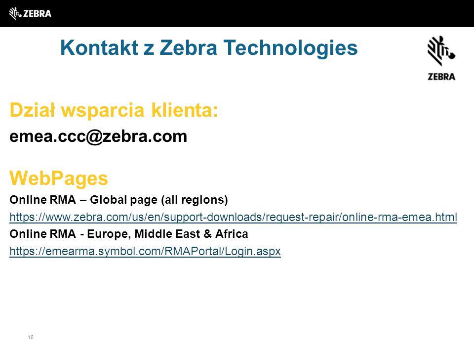 18 Kontakt z Zebra Technologies Dział wsparcia klienta: emea.ccc@zebra.com WebPages Online RMA – Global page (all regions) https://www.zebra.com/us/en