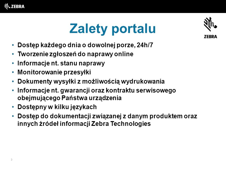 Dostęp każdego dnia o dowolnej porze, 24h/7 Tworzenie zgłoszeń do naprawy online Informacje nt. stanu naprawy Monitorowanie przesyłki Dokumenty wysyłk