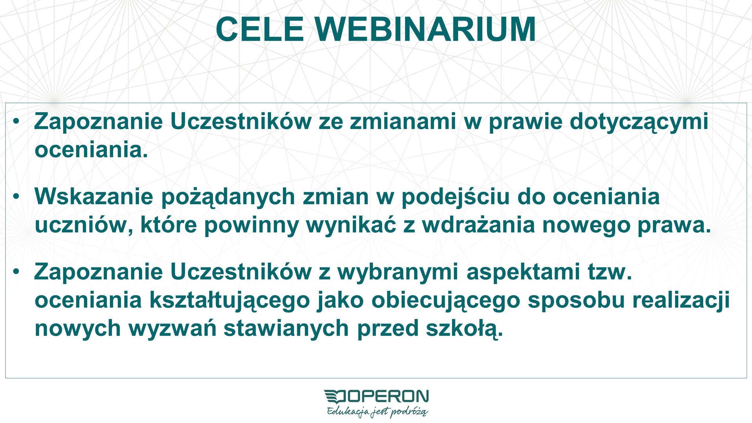 CELE WEBINARIUM Zapoznanie Uczestników ze zmianami w prawie dotyczącymi oceniania.