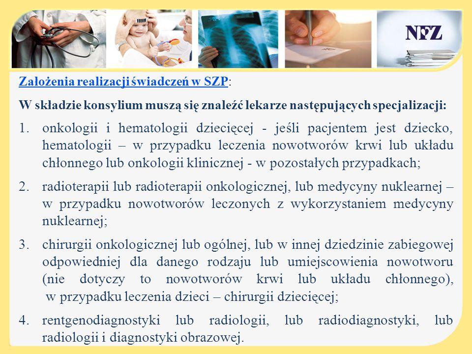 Założenia realizacji świadczeń w SZP: W składzie konsylium muszą się znaleźć lekarze następujących specjalizacji: 1.onkologii i hematologii dziecięcej