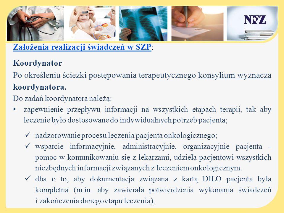 Założenia realizacji świadczeń w SZP: Koordynator Po określeniu ścieżki postępowania terapeutycznego konsylium wyznacza koordynatora. Do zadań koordyn
