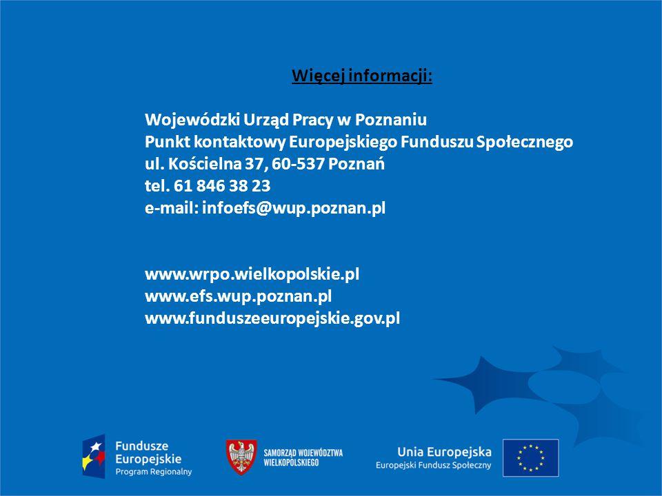 Więcej informacji: Wojewódzki Urząd Pracy w Poznaniu Punkt kontaktowy Europejskiego Funduszu Społecznego ul. Kościelna 37, 60-537 Poznań tel. 61 846 3