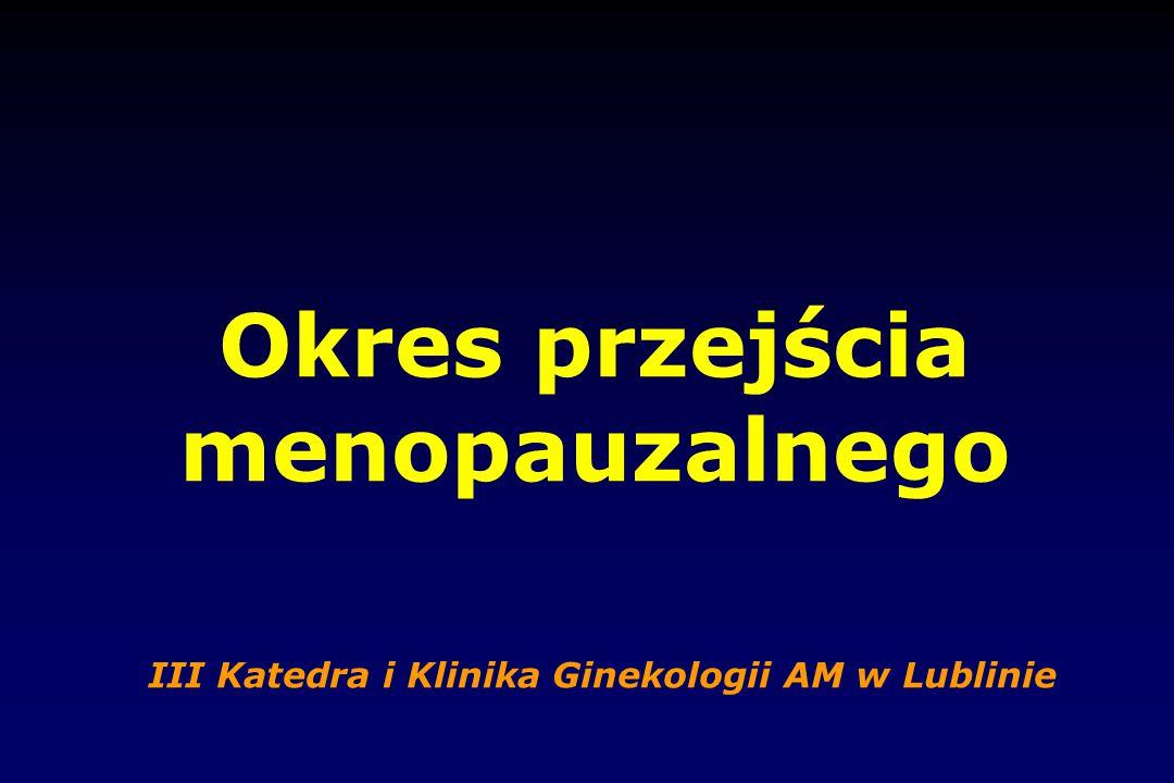Okres przejścia menopauzalnego III Katedra i Klinika Ginekologii AM w Lublinie