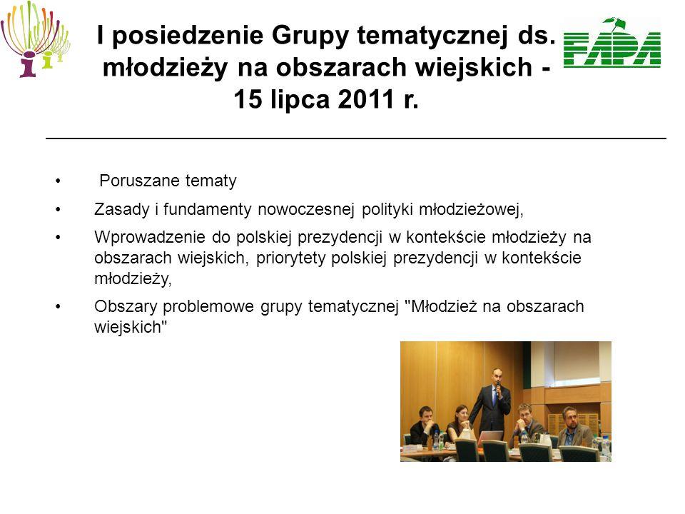 Poruszane tematy Zasady i fundamenty nowoczesnej polityki młodzieżowej, Wprowadzenie do polskiej prezydencji w kontekście młodzieży na obszarach wiejskich, priorytety polskiej prezydencji w kontekście młodzieży, Obszary problemowe grupy tematycznej Młodzież na obszarach wiejskich I posiedzenie Grupy tematycznej ds.