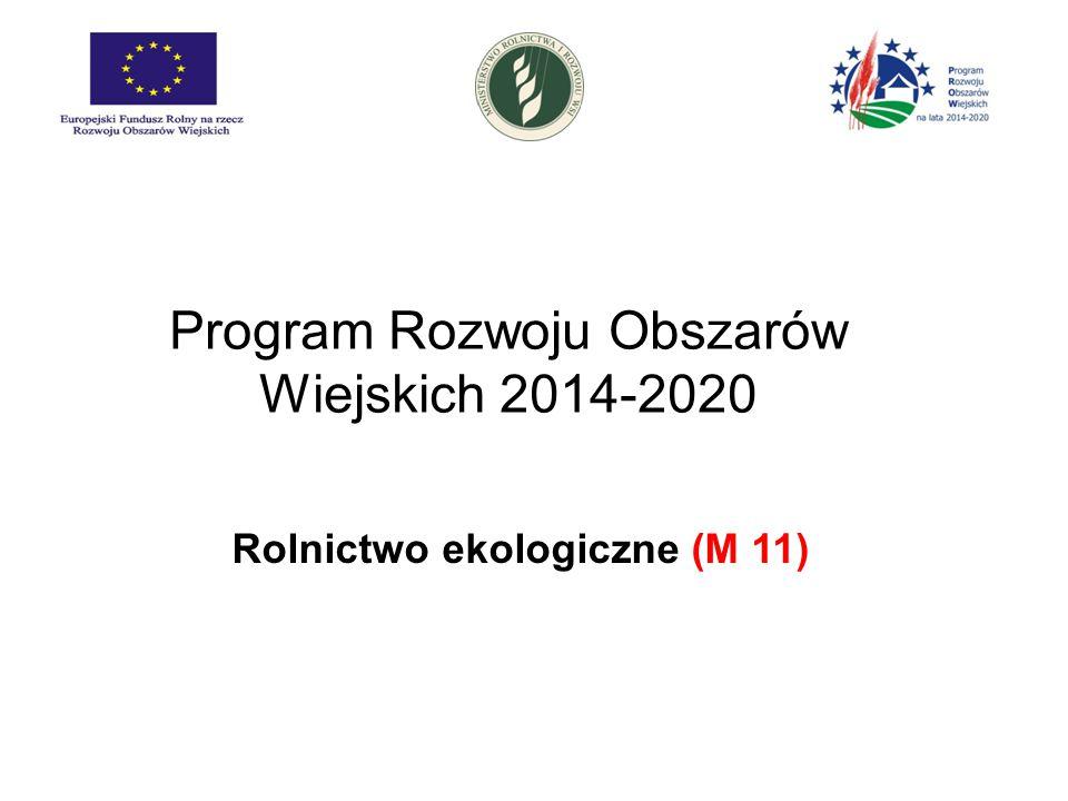Program Rozwoju Obszarów Wiejskich 2014-2020 Rolnictwo ekologiczne (M 11)