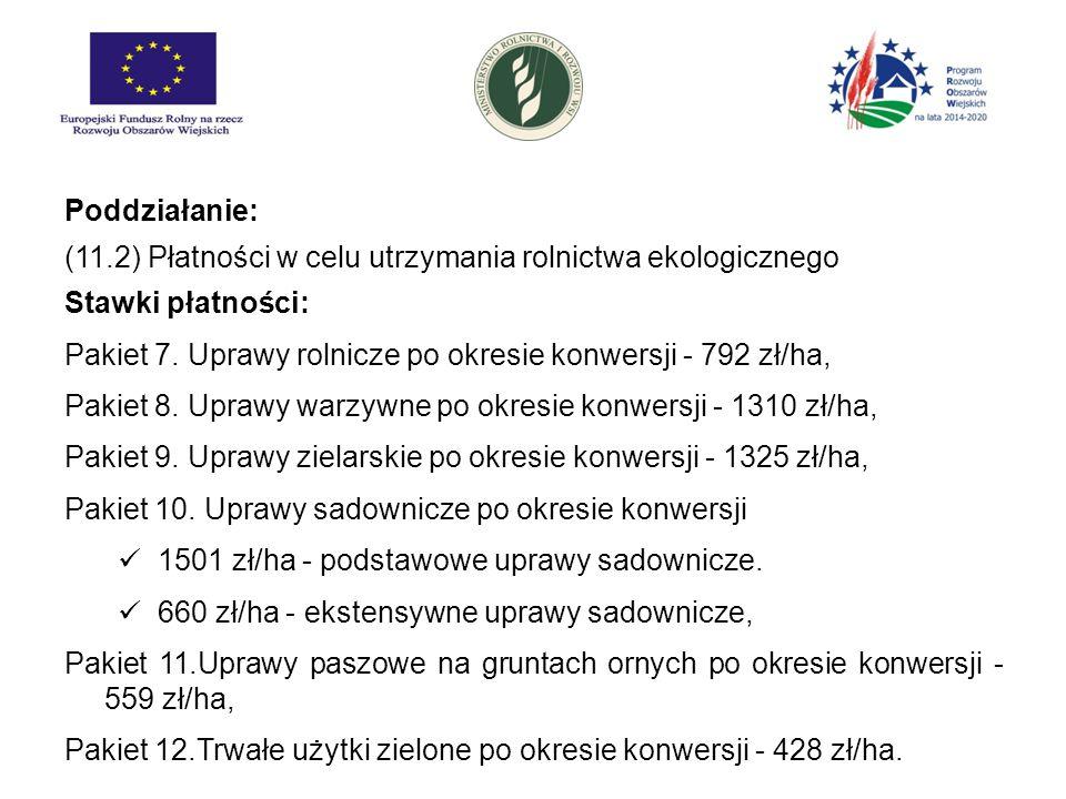 Poddziałanie: (11.2) Płatności w celu utrzymania rolnictwa ekologicznego Stawki płatności: Pakiet 7. Uprawy rolnicze po okresie konwersji - 792 zł/ha,