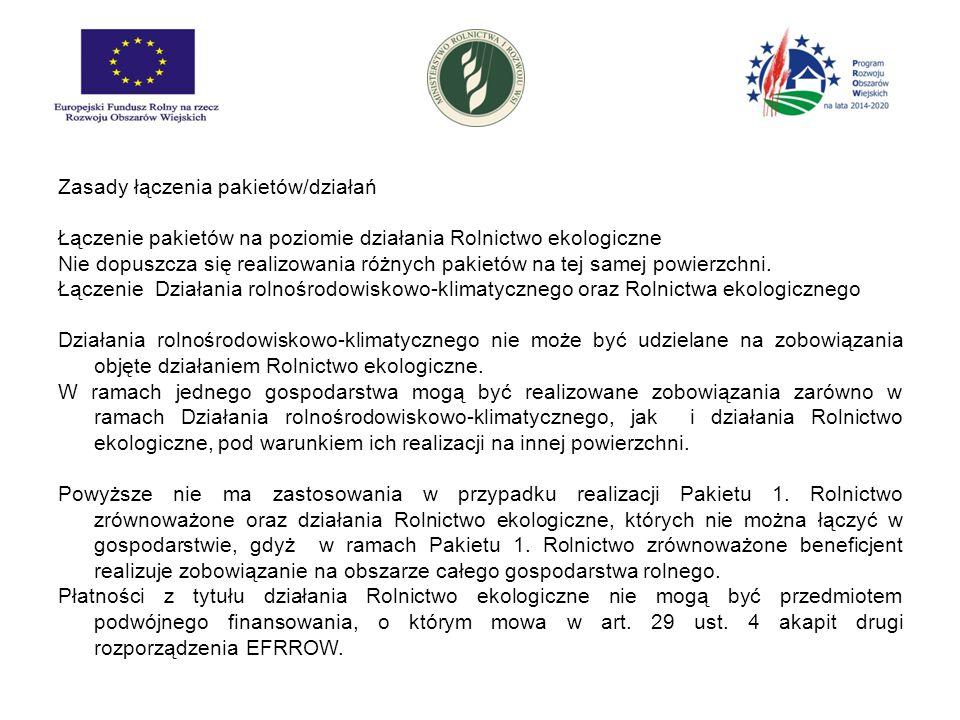 Zasady łączenia pakietów/działań Łączenie pakietów na poziomie działania Rolnictwo ekologiczne Nie dopuszcza się realizowania różnych pakietów na tej