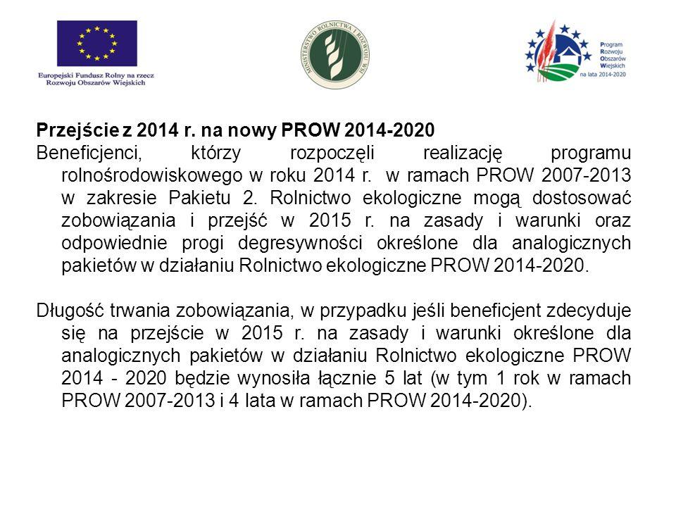 Przejście z 2014 r. na nowy PROW 2014-2020 Beneficjenci, którzy rozpoczęli realizację programu rolnośrodowiskowego w roku 2014 r. w ramach PROW 2007-2