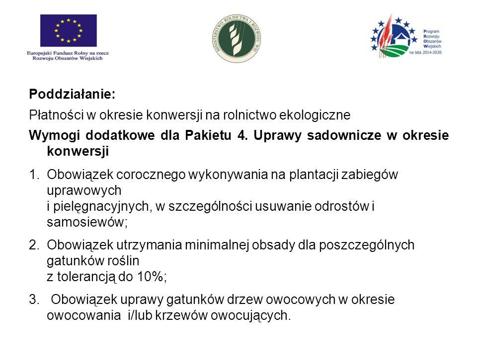 Poddziałanie: Płatności w okresie konwersji na rolnictwo ekologiczne Wymogi dodatkowe dla Pakietu 4. Uprawy sadownicze w okresie konwersji 1.Obowiązek