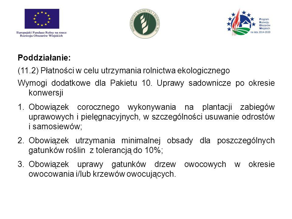 Poddziałanie: (11.2) Płatności w celu utrzymania rolnictwa ekologicznego Wymogi dodatkowe dla Pakietu 10. Uprawy sadownicze po okresie konwersji 1.Obo