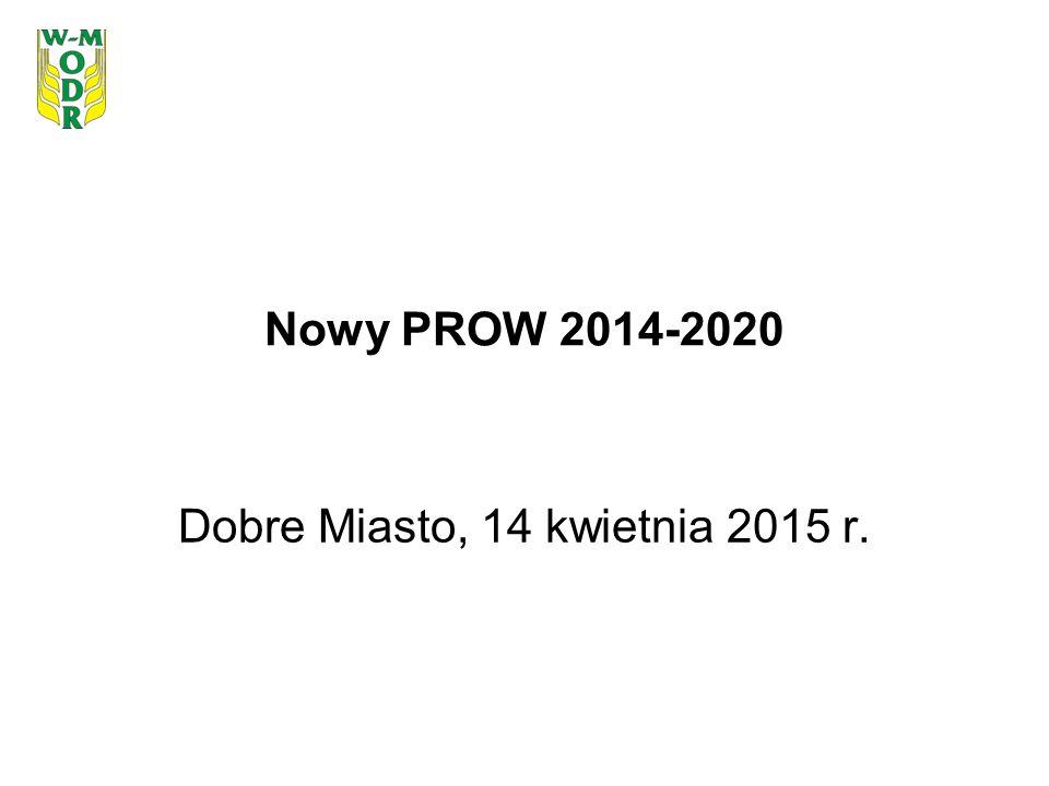 Nowy PROW 2014-2020 Dobre Miasto, 14 kwietnia 2015 r.