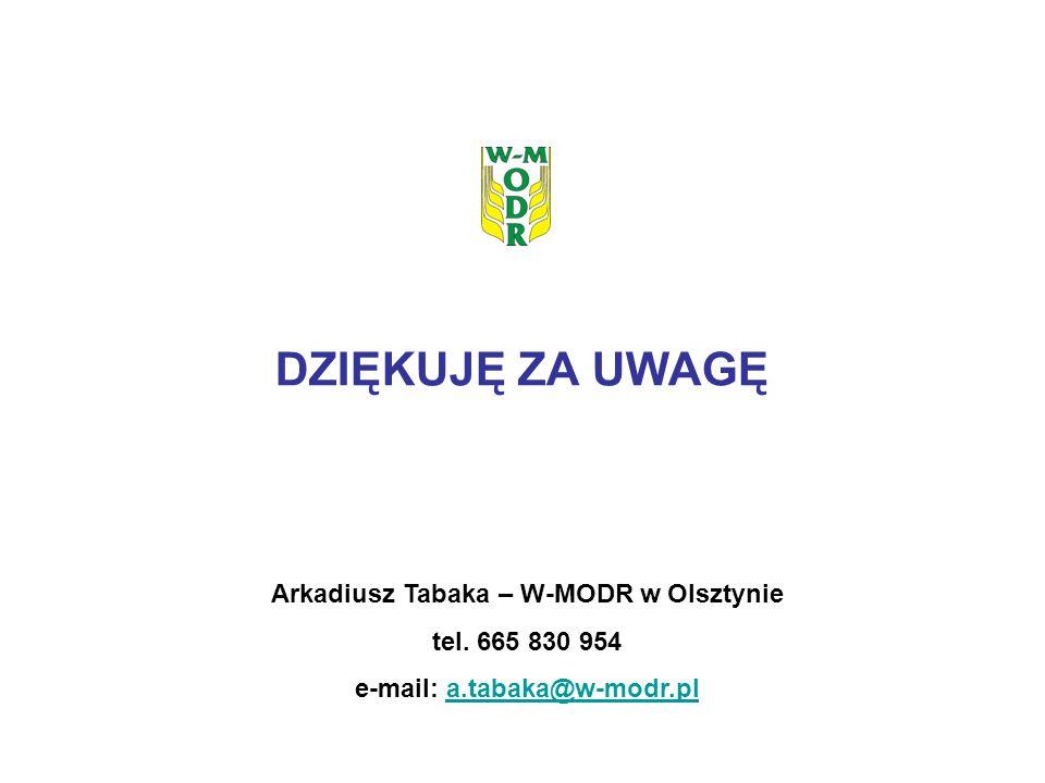 DZIĘKUJĘ ZA UWAGĘ Arkadiusz Tabaka – W-MODR w Olsztynie tel.