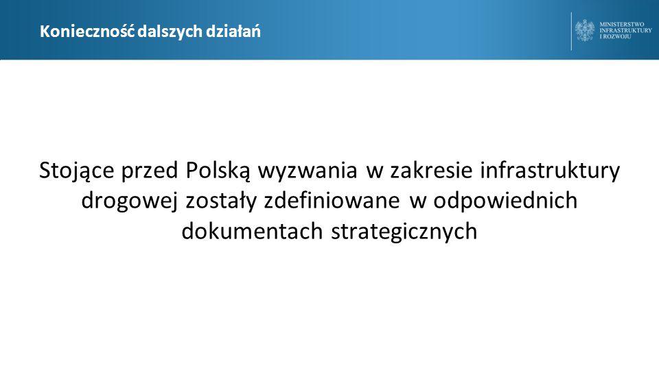 Konieczność dalszych działań Stojące przed Polską wyzwania w zakresie infrastruktury drogowej zostały zdefiniowane w odpowiednich dokumentach strategicznych