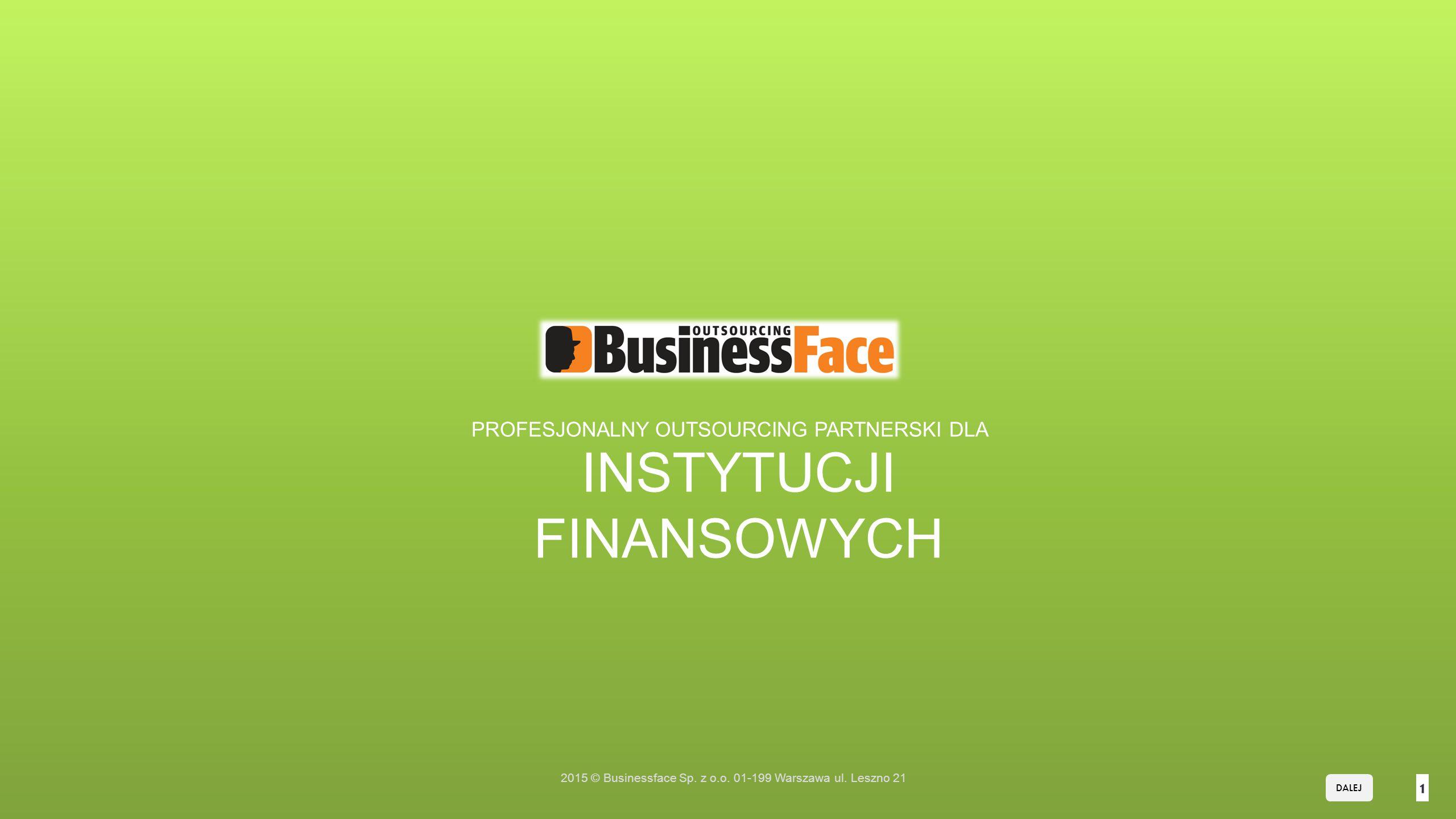 1 PROFESJONALNY OUTSOURCING PARTNERSKI DLA 2015 © Businessface Sp.