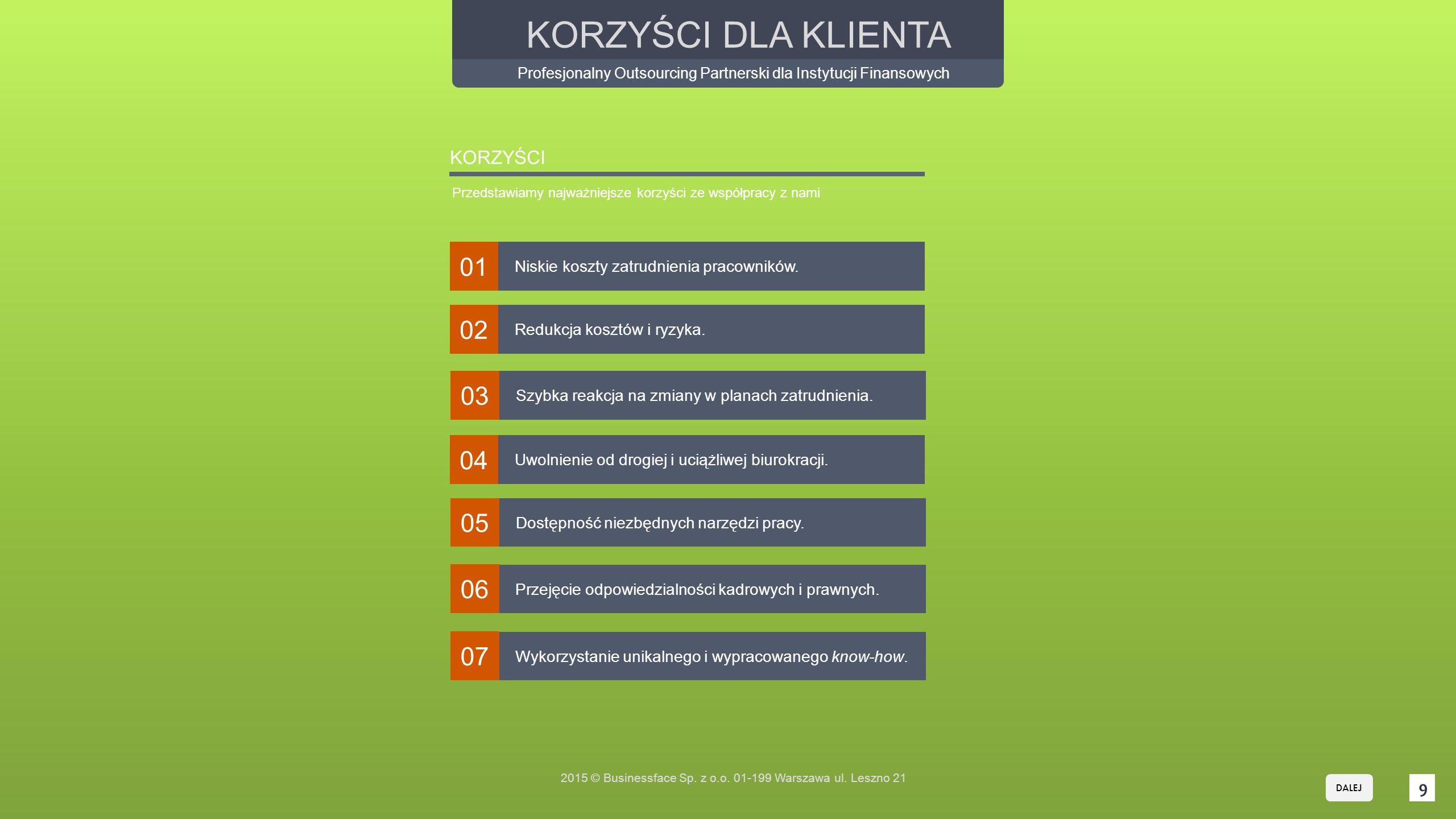 9 KORZYŚCI Przedstawiamy najważniejsze korzyści ze współpracy z nami Niskie koszty zatrudnienia pracowników.