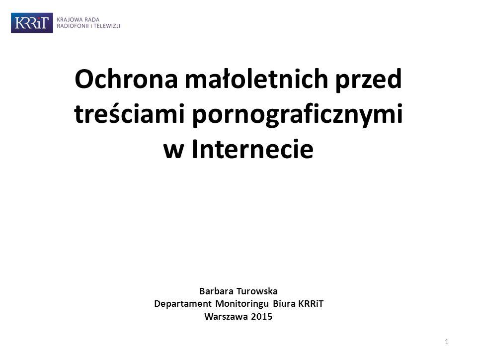 Ochrona małoletnich przed treściami pornograficznymi w Internecie Barbara Turowska Departament Monitoringu Biura KRRiT Warszawa 2015 1