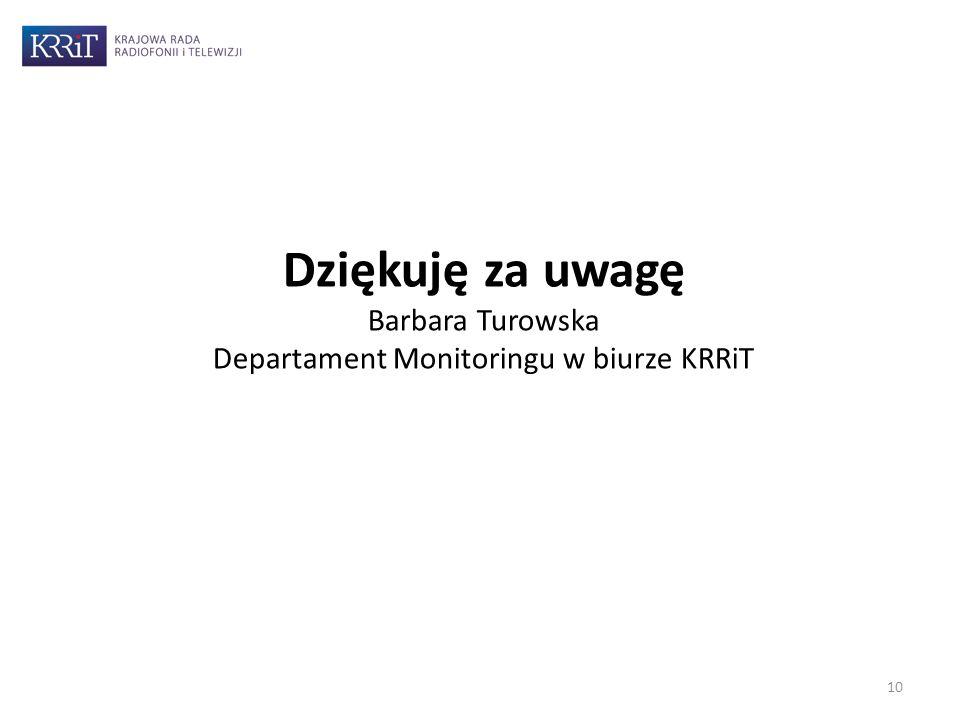 10 Dziękuję za uwagę Barbara Turowska Departament Monitoringu w biurze KRRiT