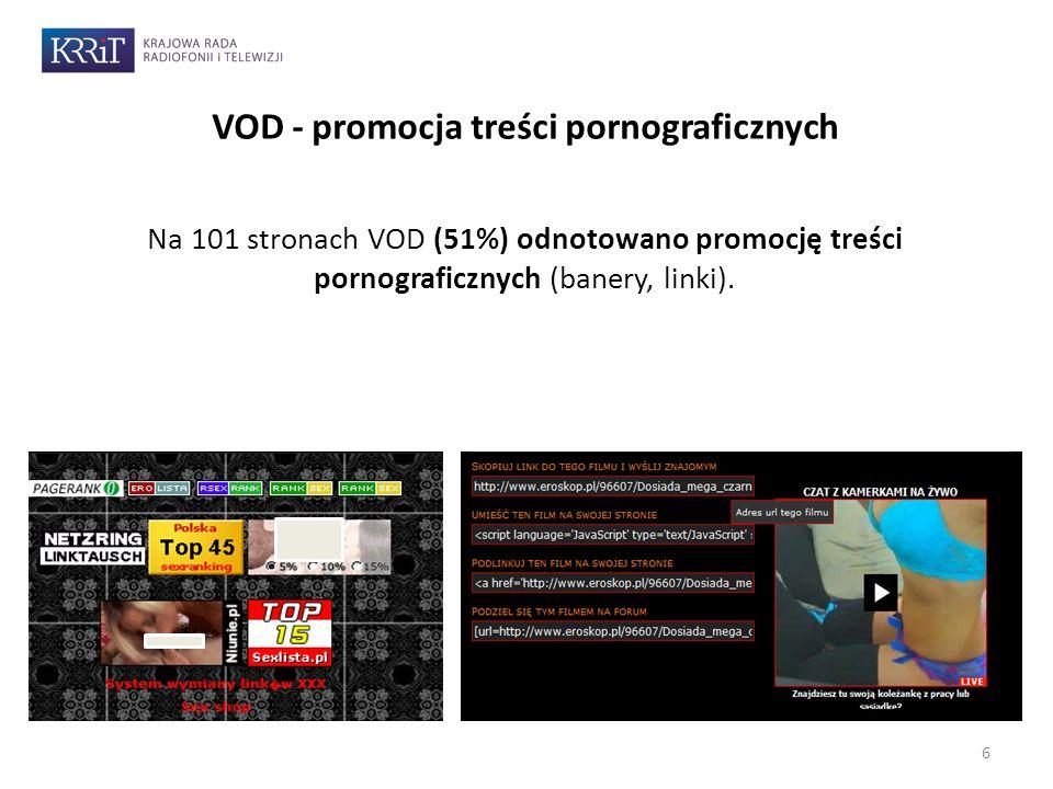 6 VOD - promocja treści pornograficznych Na 101 stronach VOD (51%) odnotowano promocję treści pornograficznych (banery, linki).