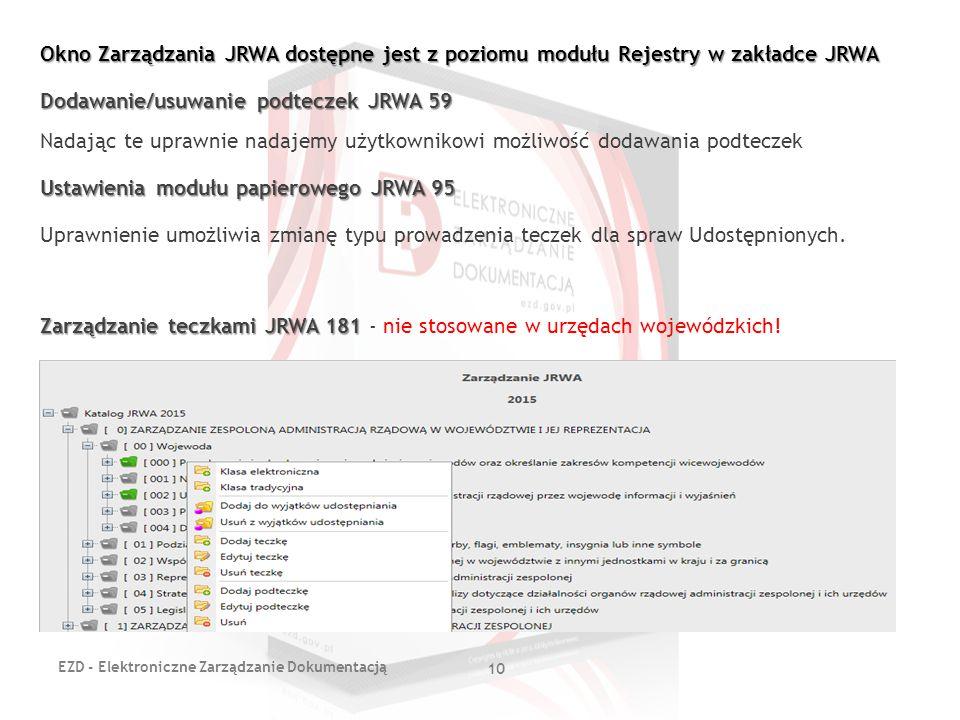 EZD - Elektroniczne Zarządzanie Dokumentacją 10 Okno Zarządzania JRWA dostępne jest z poziomu modułu Rejestry w zakładce JRWA Dodawanie/usuwanie podte