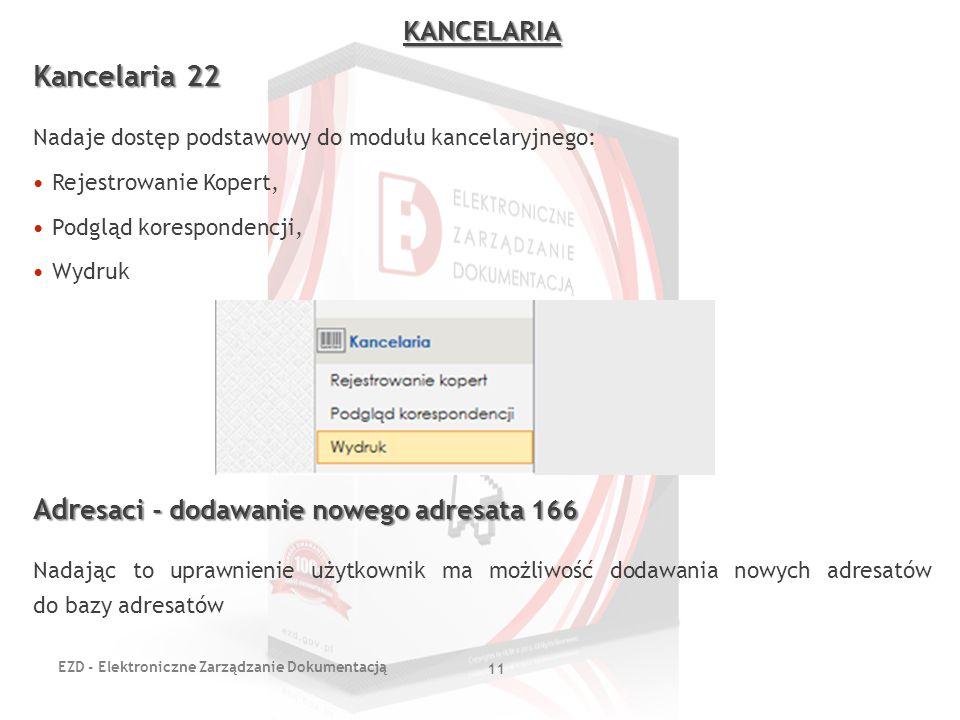 EZD - Elektroniczne Zarządzanie Dokumentacją 11 KANCELARIA Kancelaria 22 Nadaje dostęp podstawowy do modułu kancelaryjnego: Rejestrowanie Kopert, Podg
