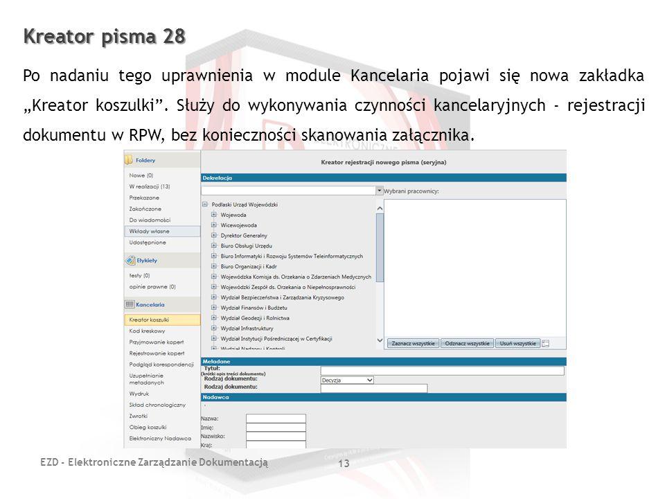 """EZD - Elektroniczne Zarządzanie Dokumentacją 13 Kreator pisma 28 Po nadaniu tego uprawnienia w module Kancelaria pojawi się nowa zakładka """"Kreator kos"""