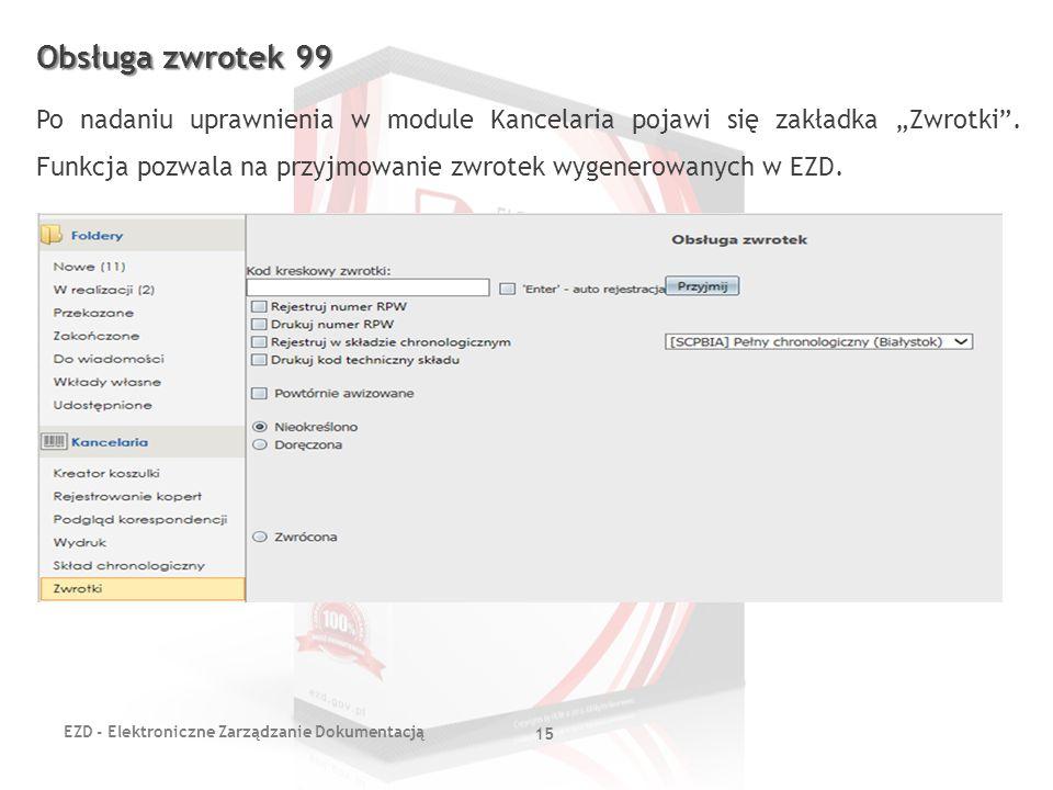 """EZD - Elektroniczne Zarządzanie Dokumentacją 15 Obsługa zwrotek 99 Po nadaniu uprawnienia w module Kancelaria pojawi się zakładka """"Zwrotki"""". Funkcja p"""
