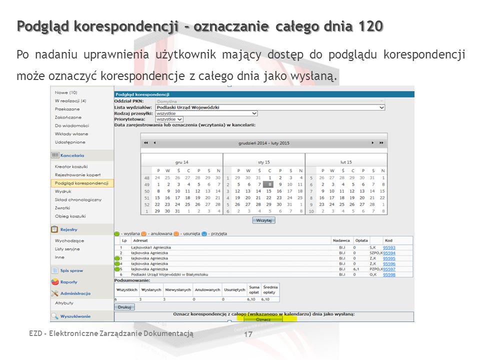 EZD - Elektroniczne Zarządzanie Dokumentacją 17 Podgląd korespondencji - oznaczanie całego dnia 120 Po nadaniu uprawnienia użytkownik mający dostęp do