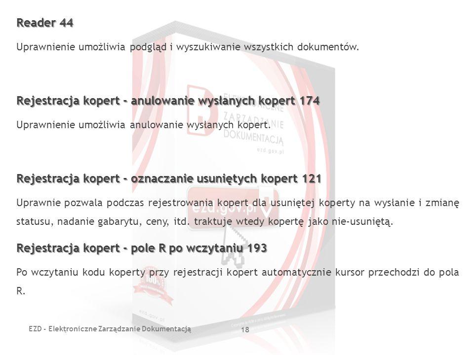 EZD - Elektroniczne Zarządzanie Dokumentacją 18 Reader 44 Uprawnienie umożliwia podgląd i wyszukiwanie wszystkich dokumentów. Rejestracja kopert - anu