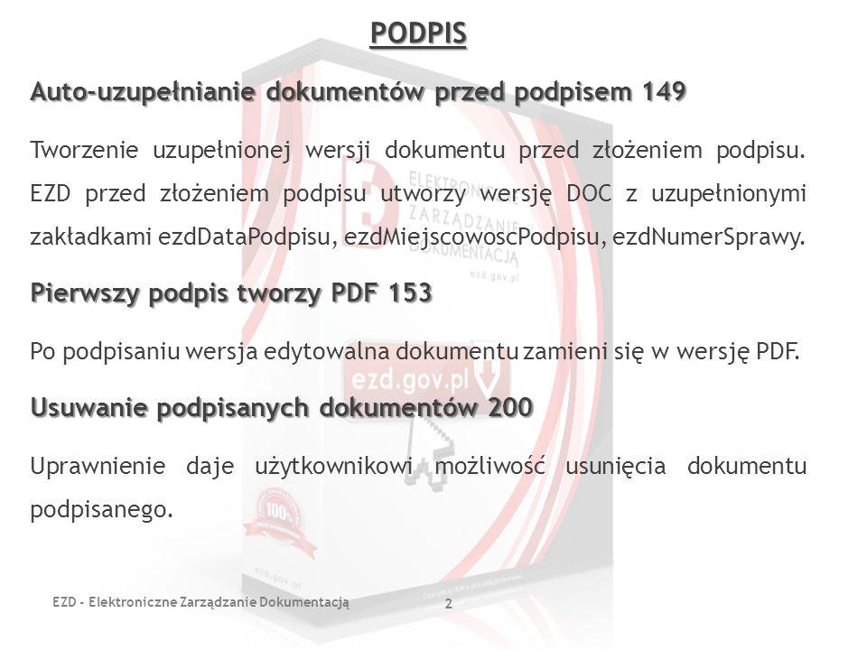 EZD - Elektroniczne Zarządzanie Dokumentacją 2 PODPIS Auto-uzupełnianie dokumentów przed podpisem 149 Tworzenie uzupełnionej wersji dokumentu przed zł