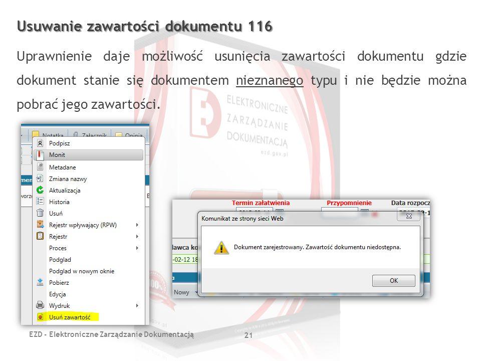 EZD - Elektroniczne Zarządzanie Dokumentacją 21 Usuwanie zawartości dokumentu 116 Uprawnienie daje możliwość usunięcia zawartości dokumentu gdzie doku