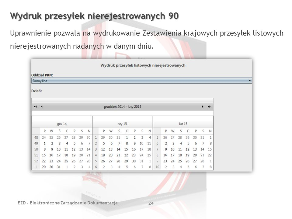 EZD - Elektroniczne Zarządzanie Dokumentacją 24 Wydruk przesyłek nierejestrowanych 90 Uprawnienie pozwala na wydrukowanie Zestawienia krajowych przesy
