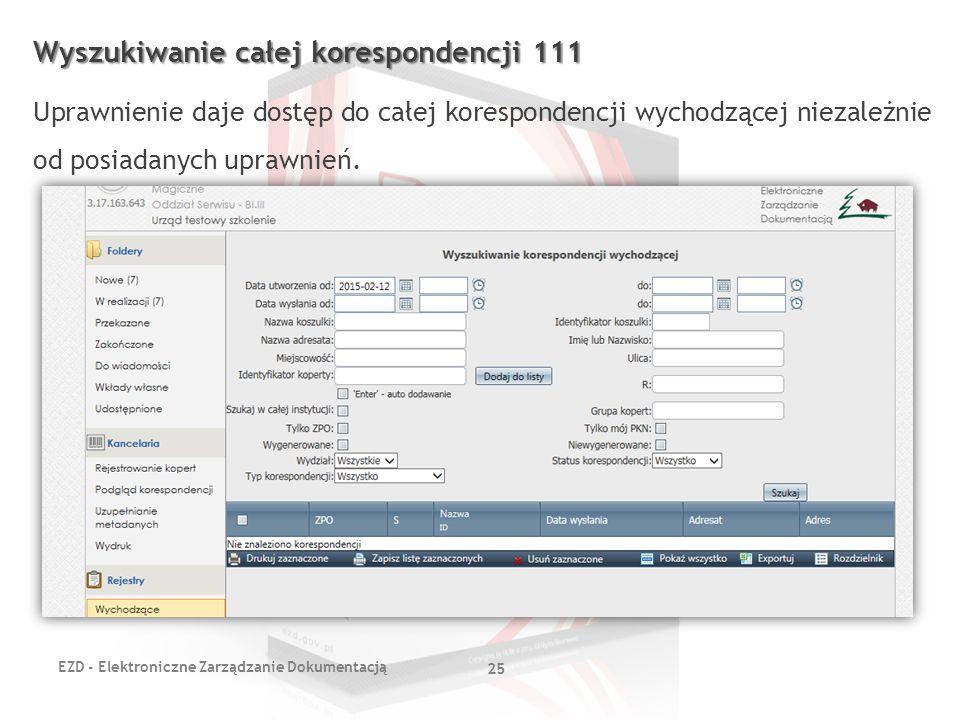 EZD - Elektroniczne Zarządzanie Dokumentacją 25 Wyszukiwanie całej korespondencji 111 Uprawnienie daje dostęp do całej korespondencji wychodzącej niez
