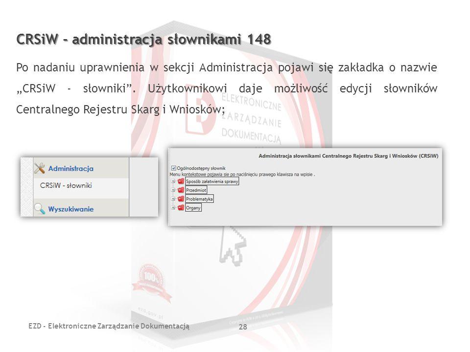 EZD - Elektroniczne Zarządzanie Dokumentacją 28 CRSiW - administracja słownikami 148 Po nadaniu uprawnienia w sekcji Administracja pojawi się zakładka