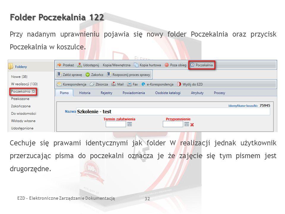 EZD - Elektroniczne Zarządzanie Dokumentacją 32 Folder Poczekalnia 122 Przy nadanym uprawnieniu pojawia się nowy folder Poczekalnia oraz przycisk Pocz