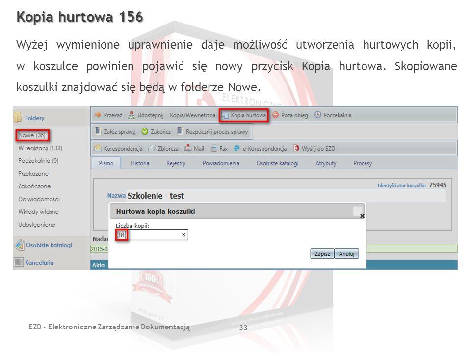 EZD - Elektroniczne Zarządzanie Dokumentacją 33 Kopia hurtowa 156 Wyżej wymienione uprawnienie daje możliwość utworzenia hurtowych kopii, w koszulce p