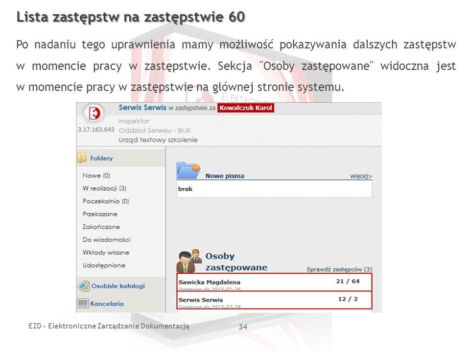 EZD - Elektroniczne Zarządzanie Dokumentacją 34 Lista zastępstw na zastępstwie 60 Po nadaniu tego uprawnienia mamy możliwość pokazywania dalszych zast