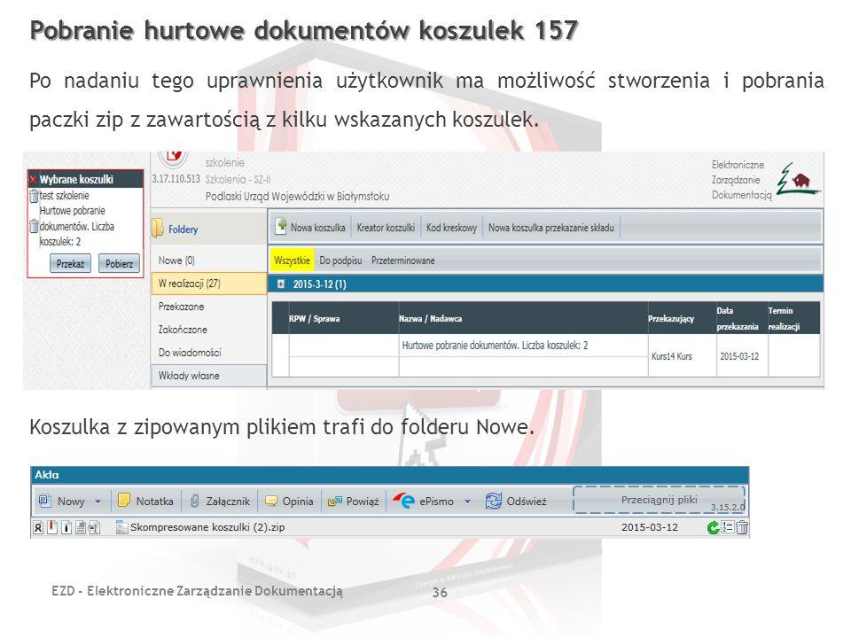 EZD - Elektroniczne Zarządzanie Dokumentacją 36 Pobranie hurtowe dokumentów koszulek 157 Po nadaniu tego uprawnienia użytkownik ma możliwość stworzeni