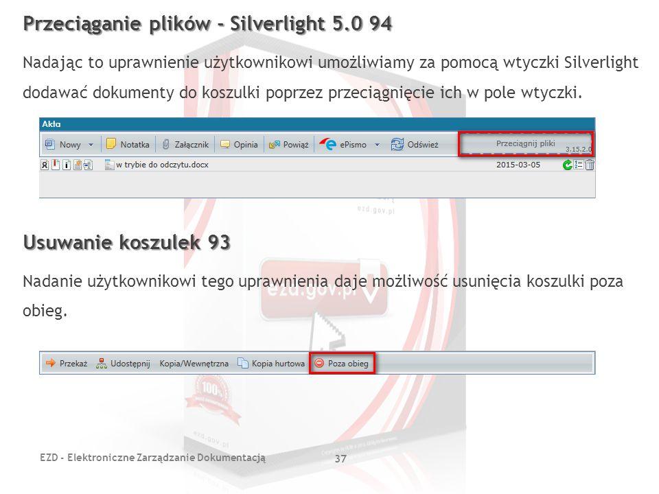 EZD - Elektroniczne Zarządzanie Dokumentacją 37 Przeciąganie plików - Silverlight 5.0 94 Nadając to uprawnienie użytkownikowi umożliwiamy za pomocą wt