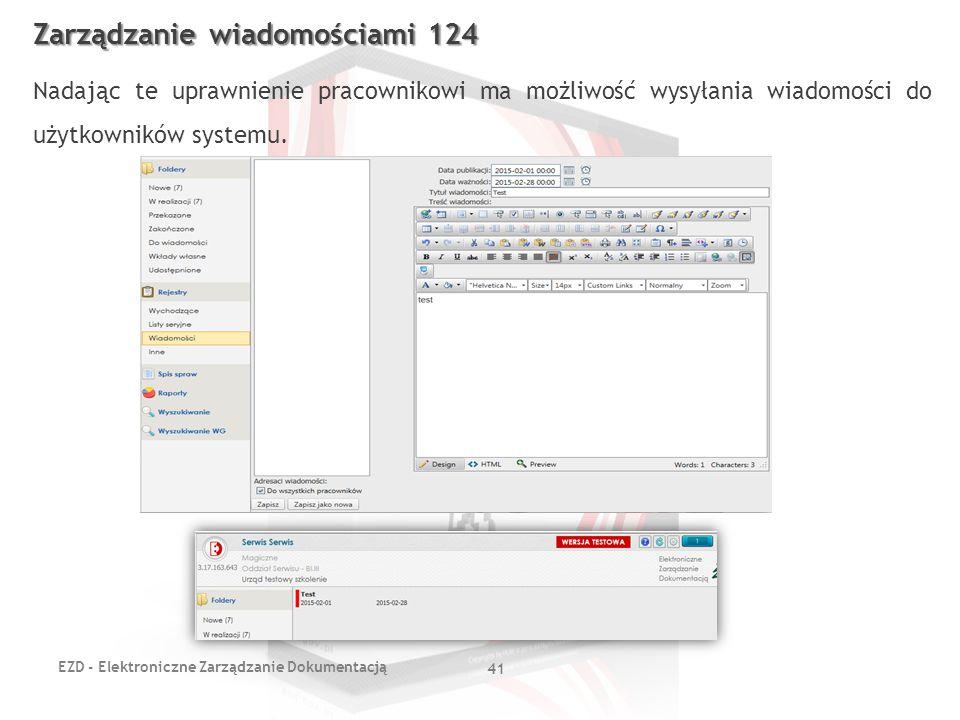EZD - Elektroniczne Zarządzanie Dokumentacją 41 Zarządzanie wiadomościami 124 Nadając te uprawnienie pracownikowi ma możliwość wysyłania wiadomości do