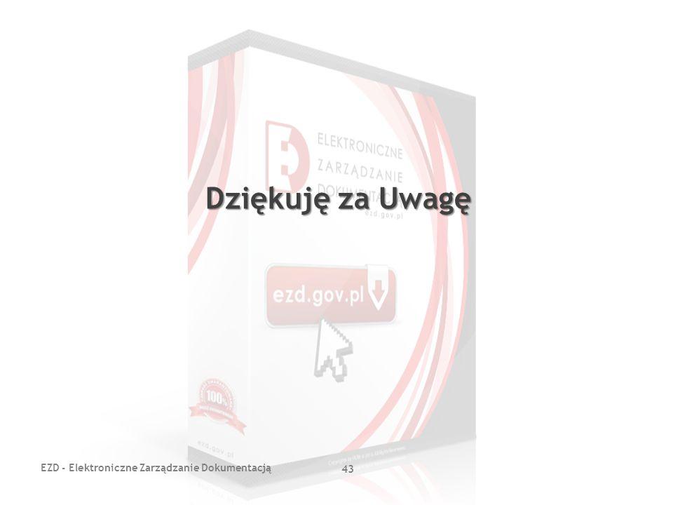 EZD - Elektroniczne Zarządzanie Dokumentacją 43 Dziękuję za Uwagę