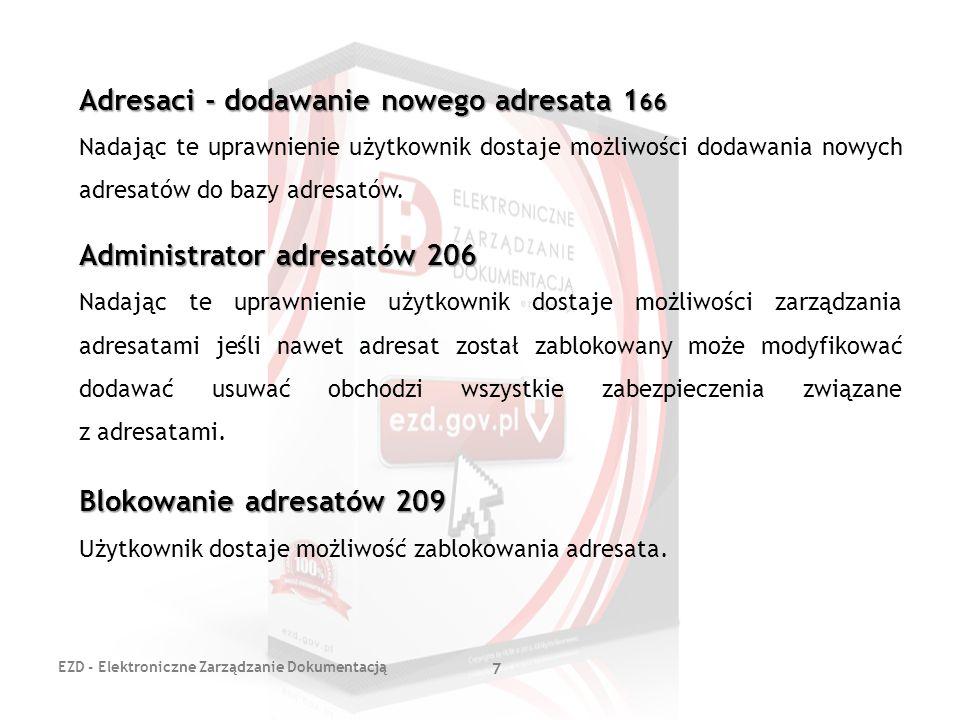 EZD - Elektroniczne Zarządzanie Dokumentacją 8 E-PUAP Domyślny odbiór pism z ePUAP 74 Pracownik posiadający te uprawnienie będzie odbierał całą korespondencję z ePUAP.