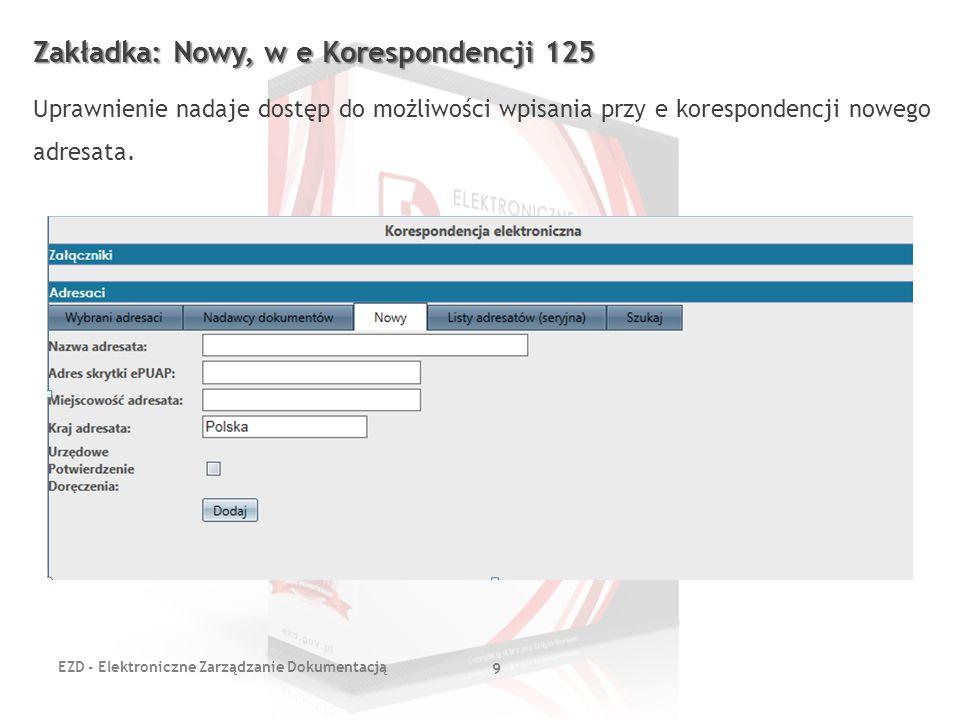 EZD - Elektroniczne Zarządzanie Dokumentacją 20 Usuwanie RPW 96 Uprawnienie służy do usuwania NR RPW z Rejestru Przesyłek Wpływających.