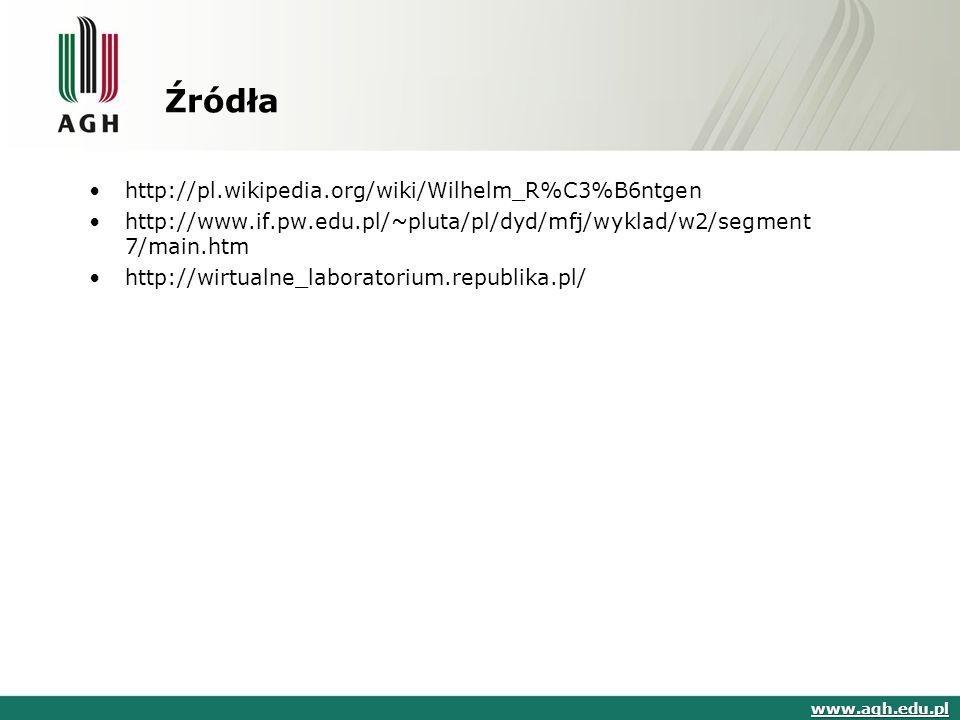http://pl.wikipedia.org/wiki/Wilhelm_R%C3%B6ntgen http://www.if.pw.edu.pl/~pluta/pl/dyd/mfj/wyklad/w2/segment 7/main.htm http://wirtualne_laboratorium