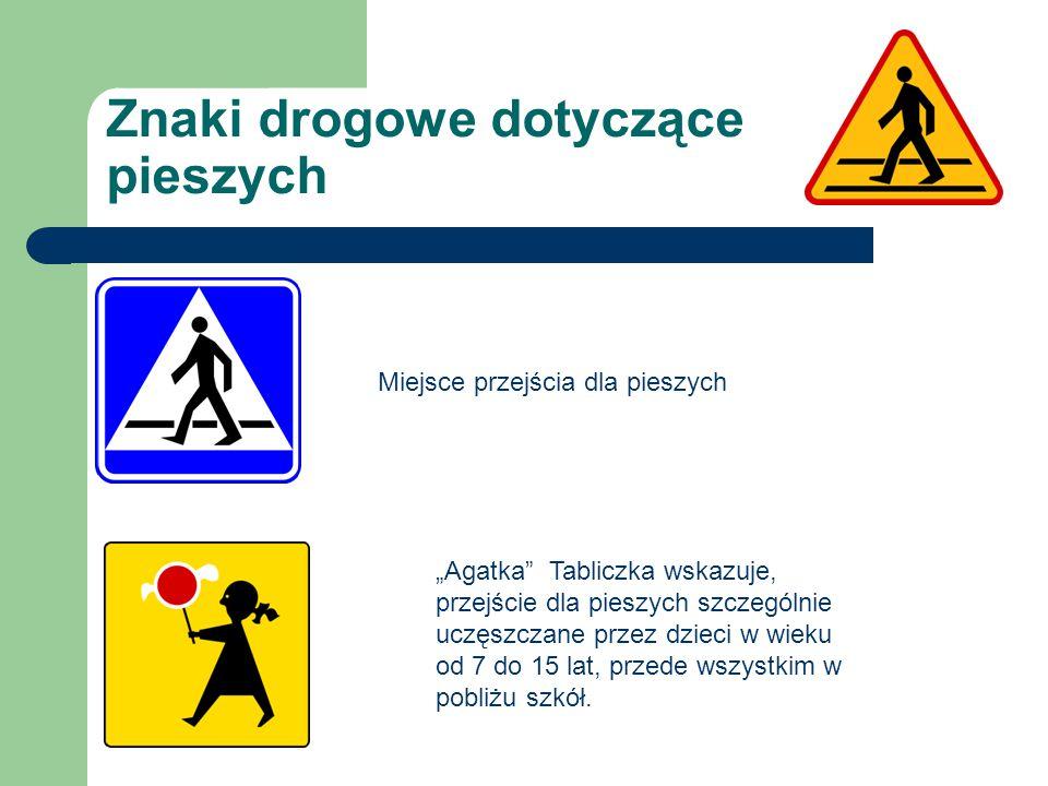 """Znaki drogowe dotyczące pieszych """"Agatka Tabliczka wskazuje, przejście dla pieszych szczególnie uczęszczane przez dzieci w wieku od 7 do 15 lat, przede wszystkim w pobliżu szkół."""