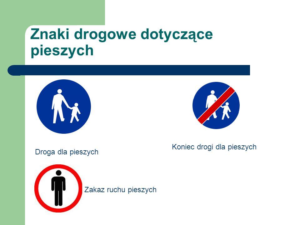 Znaki drogowe dotyczące pieszych Droga dla pieszych Koniec drogi dla pieszych Zakaz ruchu pieszych