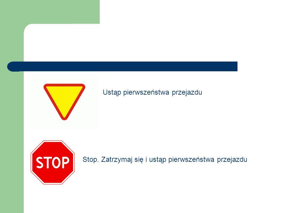 Ustąp pierwszeństwa przejazdu Stop. Zatrzymaj się i ustąp pierwszeństwa przejazdu