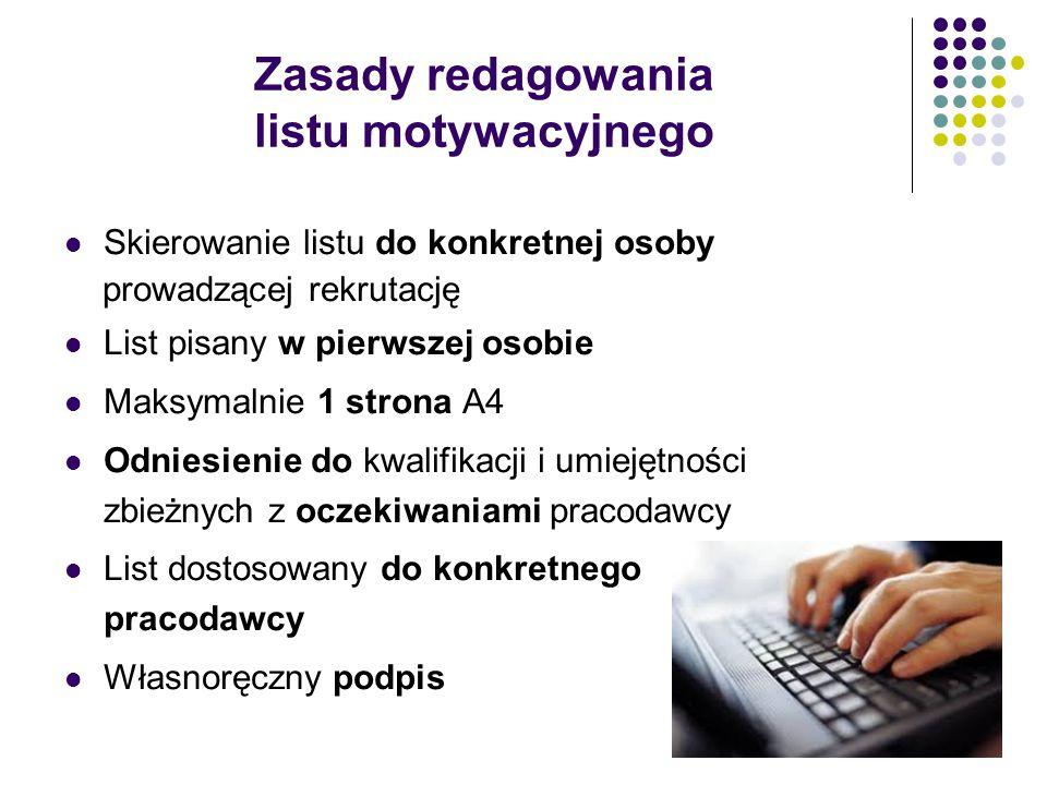 Zasady redagowania listu motywacyjnego Skierowanie listu do konkretnej osoby prowadzącej rekrutację List pisany w pierwszej osobie Maksymalnie 1 stron