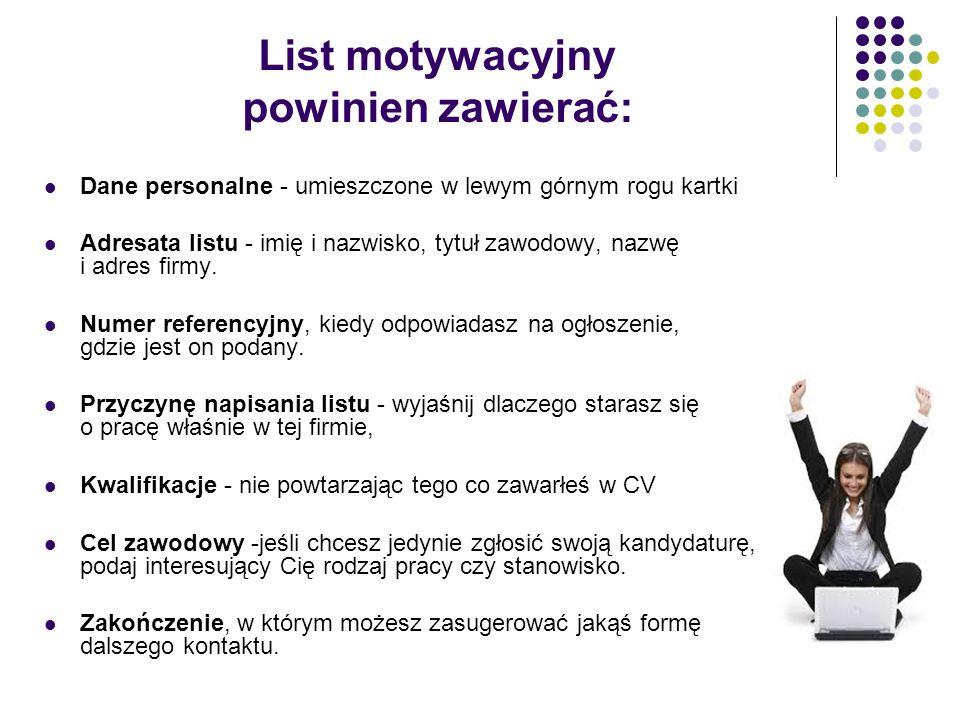 List motywacyjny powinien zawierać: Dane personalne - umieszczone w lewym górnym rogu kartki Adresata listu - imię i nazwisko, tytuł zawodowy, nazwę i
